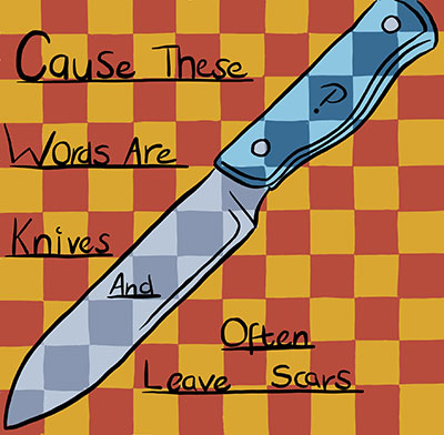 These words are knives…